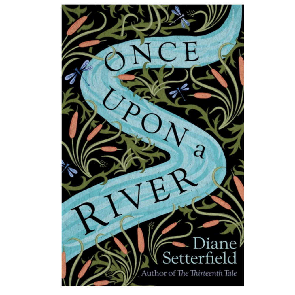 Once Upon A River by Diane Setterfield, £12.99, Waterstones