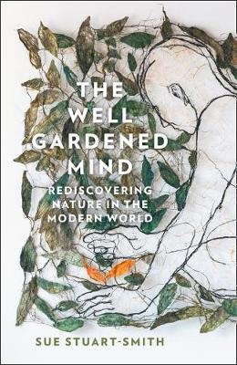 The Well Gardened Mind: Rediscovering nature in the modern world by Sue Stuart-Smith book cover