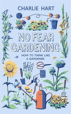 No Fear Gardening: How to think like a gardener by Charlie Hart book cover