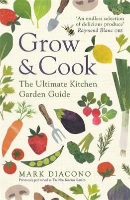 Grow & Cook: The Ultimate Kitchen Garden Guide by Mark Diacono book cover