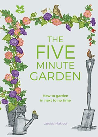 The Five Minute Garden: How to garden in next to no time by Laetitia Maklouf book cover