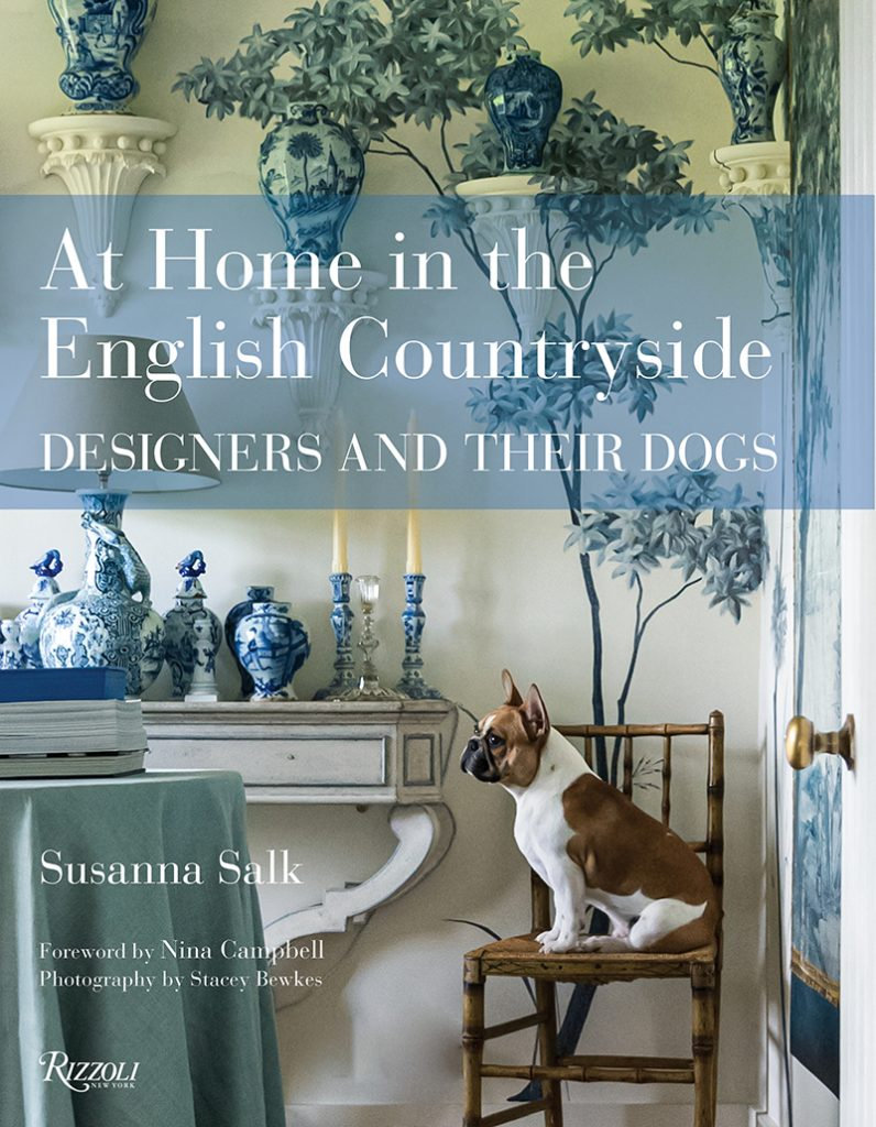 At Home in the English Countryside Designers and their Dogs by Susanna Salk published by Rizzoli © Stacey Bewkes