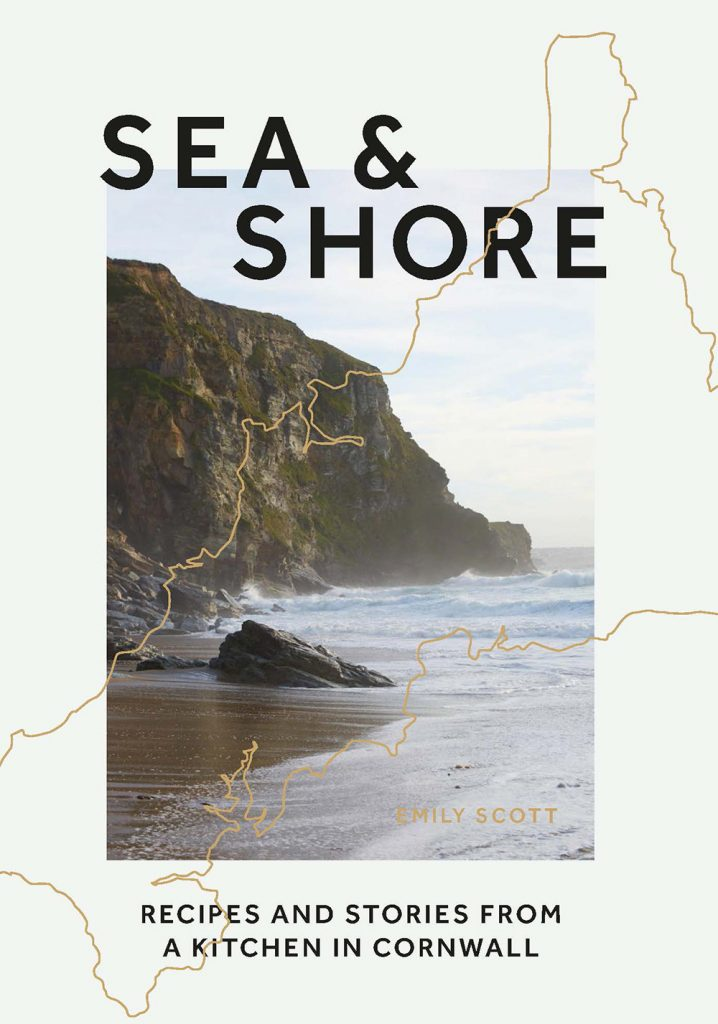 Sea and Shore: Recipes and stories from a kitchen in Cornwall by Emily Scott book jacket